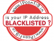 is your IP Address Blacklisted ?